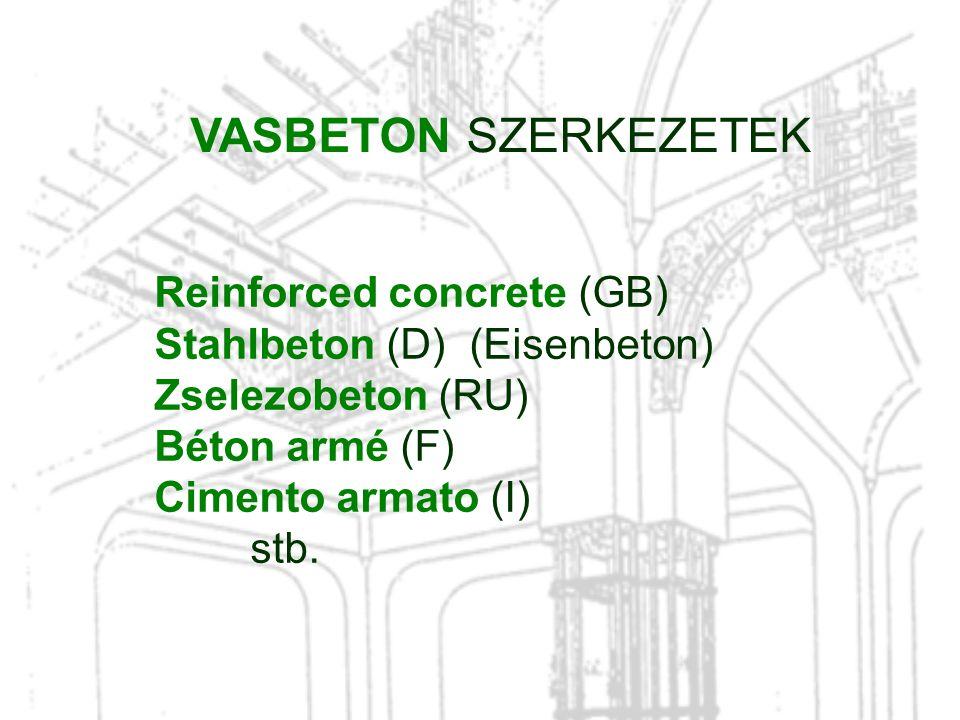 Reinforced concrete (GB) Stahlbeton (D) (Eisenbeton) Zselezobeton (RU) Béton armé (F) Cimento armato (I) stb. VASBETON SZERKEZETEK