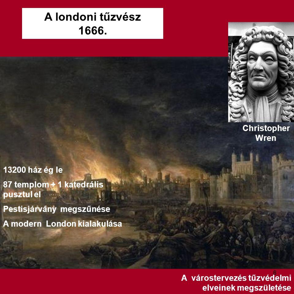 13200 ház ég le 87 templom + 1 katedrális pusztul el Pestisjárvány megszűnése A modern London kialakulása Christopher Wren A várostervezés tűzvédelmi