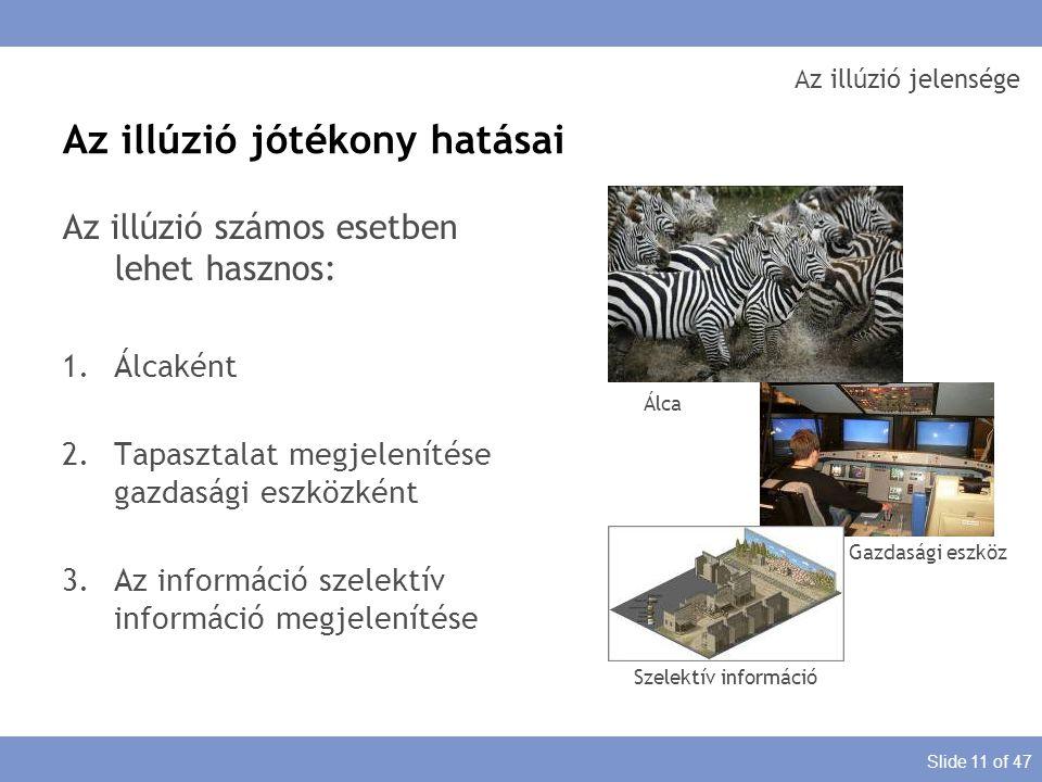 Slide 11 of 47 Az illúzió jelensége Az illúzió számos esetben lehet hasznos: 1.Álcaként 2.Tapasztalat megjelenítése gazdasági eszközként 3.Az informác
