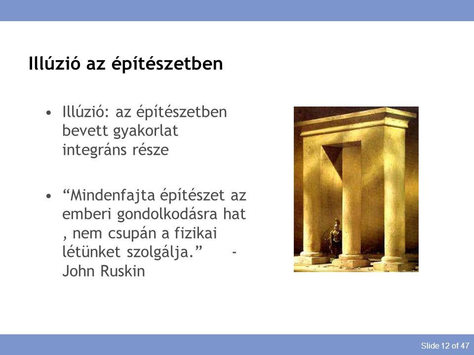 """Slide 12 of 47 Illúzió: az építészetben bevett gyakorlat integráns része """"Mindenfajta építészet az emberi gondolkodásra hat, nem csupán a fizikai létü"""