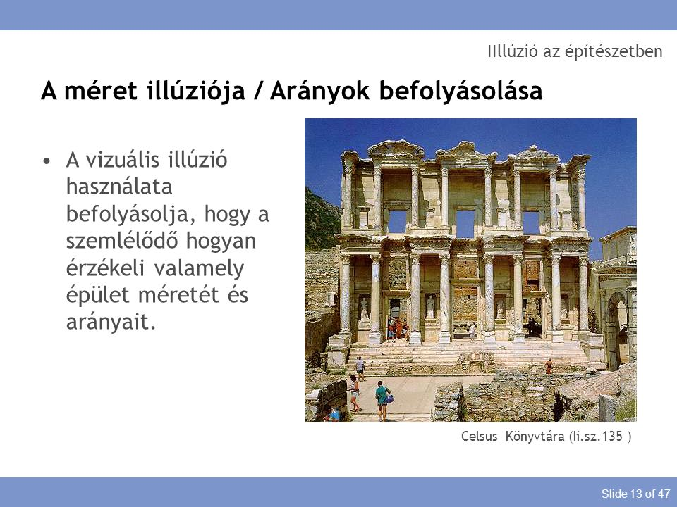 Slide 13 of 47 IIllúzió az építészetben A vizuális illúzió használata befolyásolja, hogy a szemlélődő hogyan érzékeli valamely épület méretét és arány