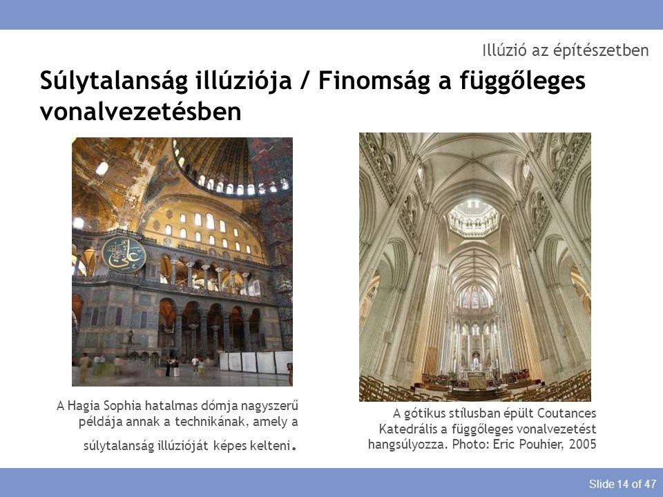 Slide 14 of 47 Illúzió az építészetben Súlytalanság illúziója / Finomság a függőleges vonalvezetésben A Hagia Sophia hatalmas dómja nagyszerű példája