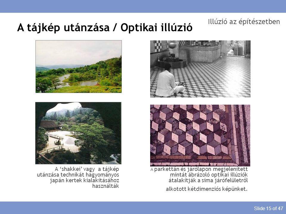 Slide 15 of 47 Illúzió az építészetben A tájkép utánzása / Optikai illúzió A parkettán és járólapon megjelenített mintát ábrázoló optikai illúziók áta