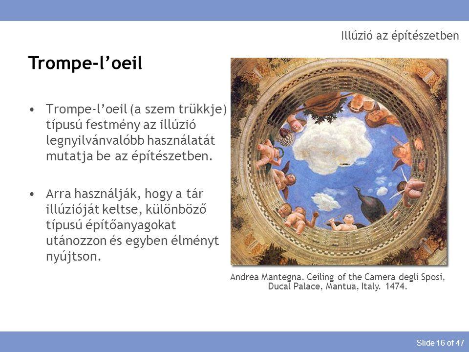 Slide 16 of 47 Illúzió az építészetben Trompe-l'oeil (a szem trükkje) típusú festmény az illúzió legnyilvánvalóbb használatát mutatja be az építészetb