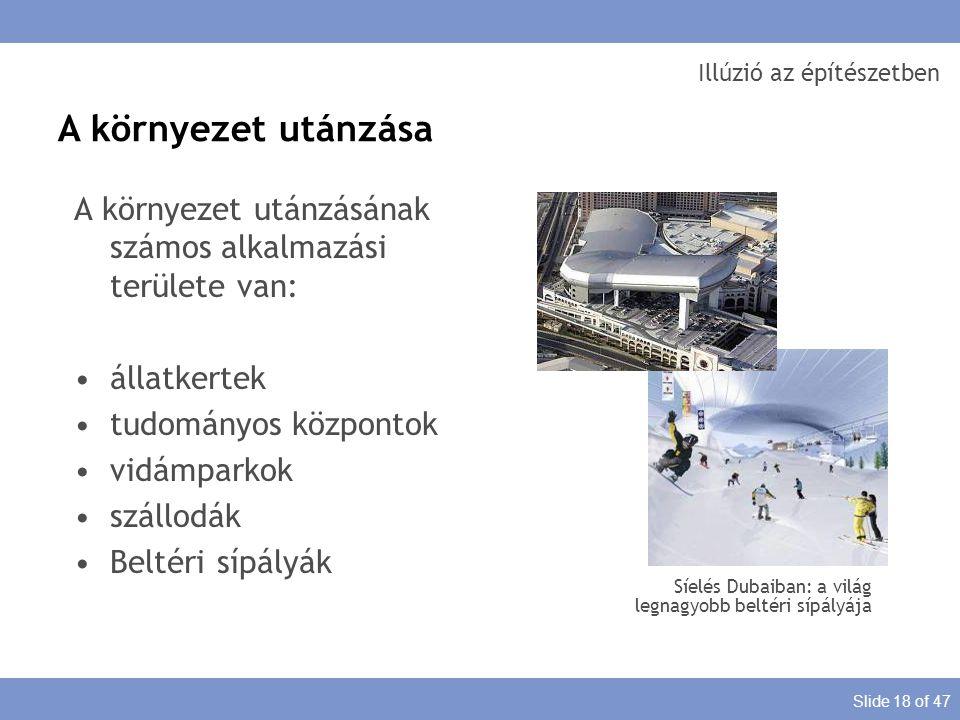 Slide 18 of 47 Illúzió az építészetben A környezet utánzása A környezet utánzásának számos alkalmazási területe van: állatkertek tudományos központok