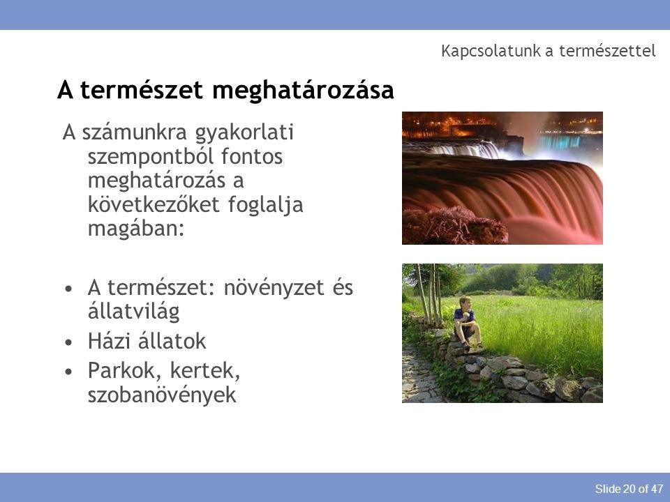 Slide 20 of 47 Kapcsolatunk a természettel A számunkra gyakorlati szempontból fontos meghatározás a következőket foglalja magában: A természet: növény