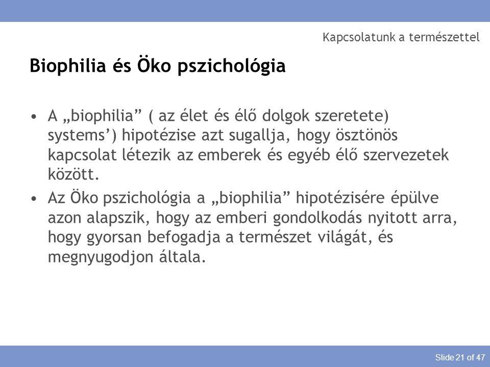 """Slide 21 of 47 Kapcsolatunk a természettel Biophilia és Öko pszichológia A """"biophilia"""" ( az élet és élő dolgok szeretete) systems') hipotézise azt sug"""