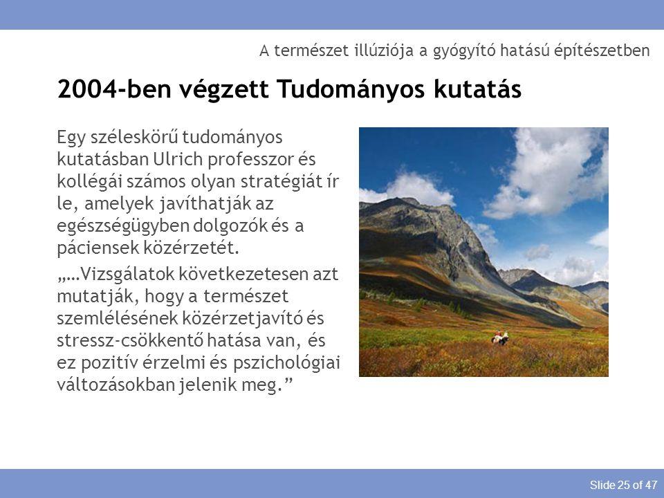 Slide 25 of 47 A természet illúziója a gyógyító hatású építészetben Egy széleskörű tudományos kutatásban Ulrich professzor és kollégái számos olyan st