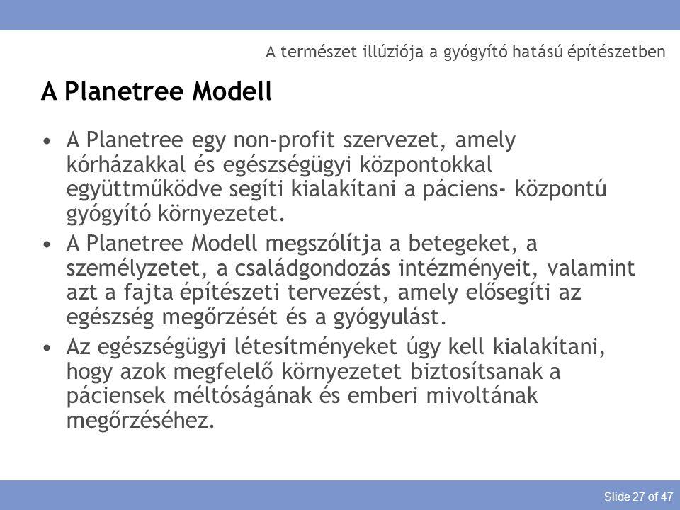 Slide 27 of 47 A természet illúziója a gyógyító hatású építészetben A Planetree Modell A Planetree egy non-profit szervezet, amely kórházakkal és egés