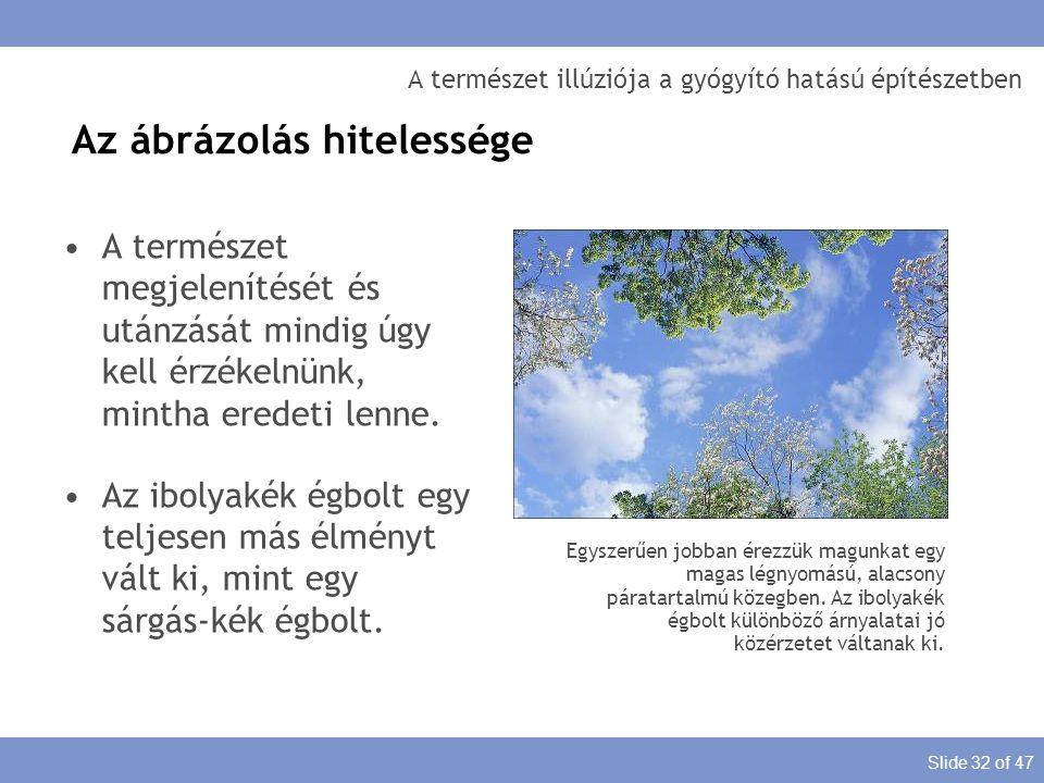 Slide 32 of 47 A természet illúziója a gyógyító hatású építészetben A természet megjelenítését és utánzását mindig úgy kell érzékelnünk, mintha eredet