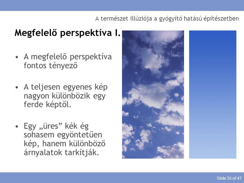 Slide 35 of 47 A természet illúziója a gyógyító hatású építészetben A megfelelő perspektíva fontos tényező A teljesen egyenes kép nagyon különbözik eg