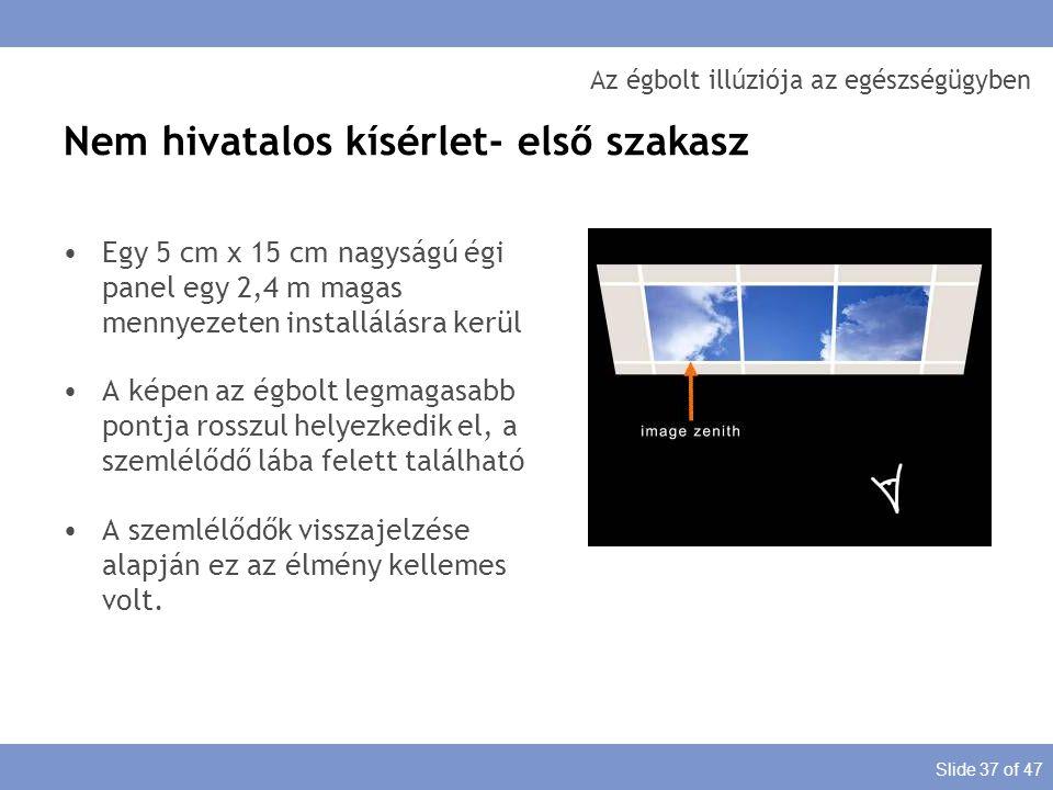 Slide 37 of 47 Az égbolt illúziója az egészségügyben Egy 5 cm x 15 cm nagyságú égi panel egy 2,4 m magas mennyezeten installálásra kerül A képen az ég