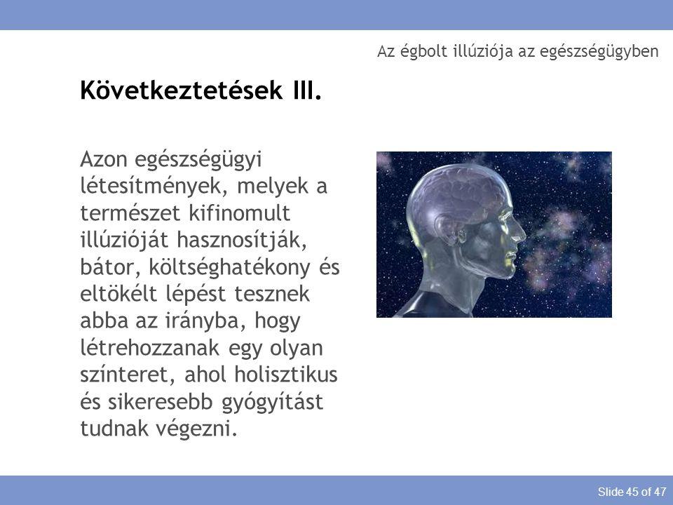 Slide 45 of 47 Az égbolt illúziója az egészségügyben Azon egészségügyi létesítmények, melyek a természet kifinomult illúzióját hasznosítják, bátor, kö