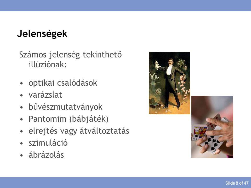 Slide 8 of 47 Számos jelenség tekinthető illúziónak: optikai csalódások varázslat bűvészmutatványok Pantomim (bábjáték) elrejtés vagy átváltoztatás sz