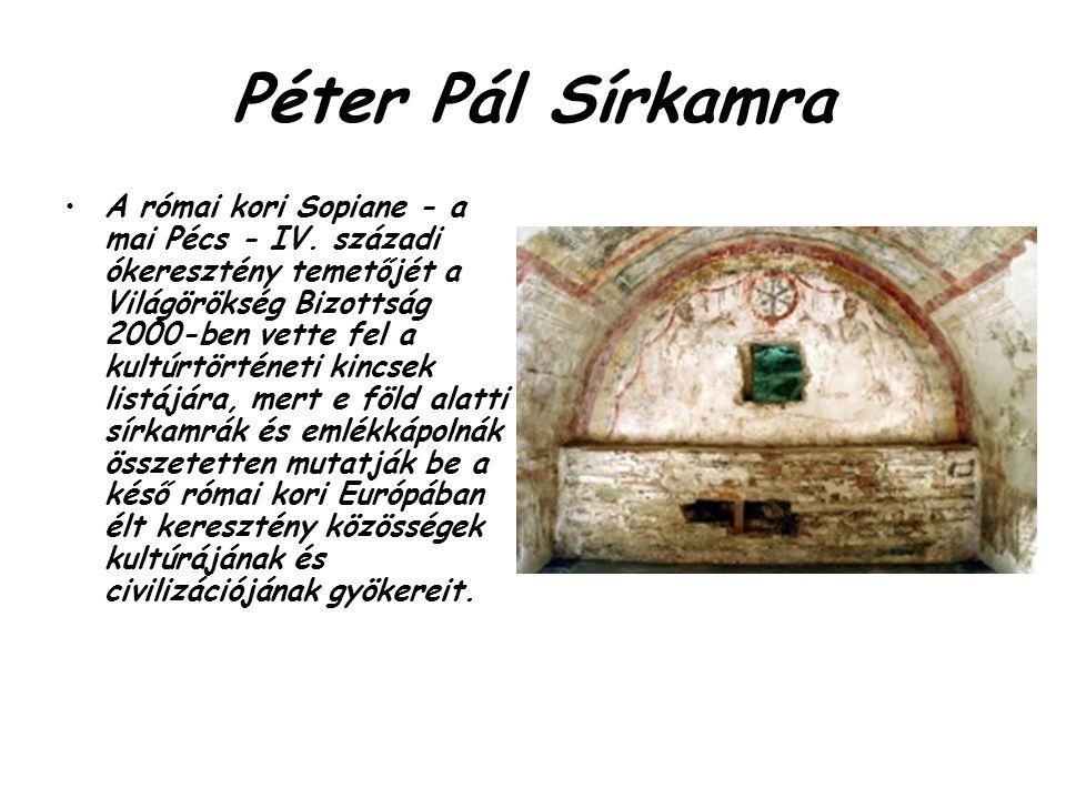 Péter Pál Sírkamra A római kori Sopiane - a mai Pécs - IV. századi ókeresztény temetőjét a Világörökség Bizottság 2000-ben vette fel a kultúrtörténeti