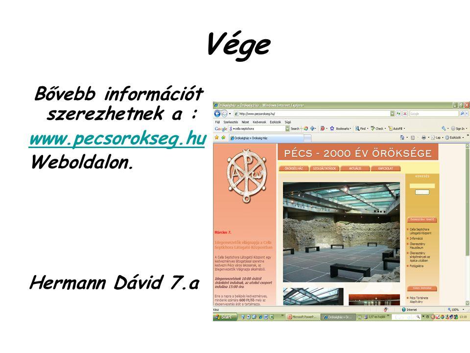 Vége Bővebb információt szerezhetnek a : www.pecsorokseg.hu Weboldalon. Hermann Dávid 7.a