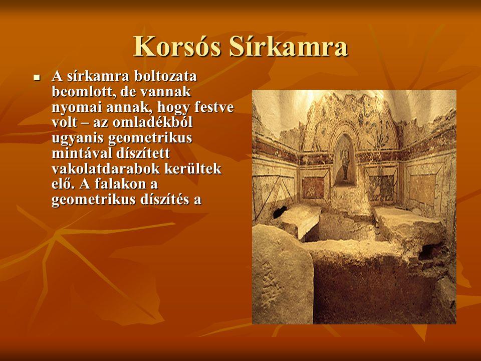 Korsós Sírkamra A sírkamra boltozata beomlott, de vannak nyomai annak, hogy festve volt – az omladékból ugyanis geometrikus mintával díszített vakolat