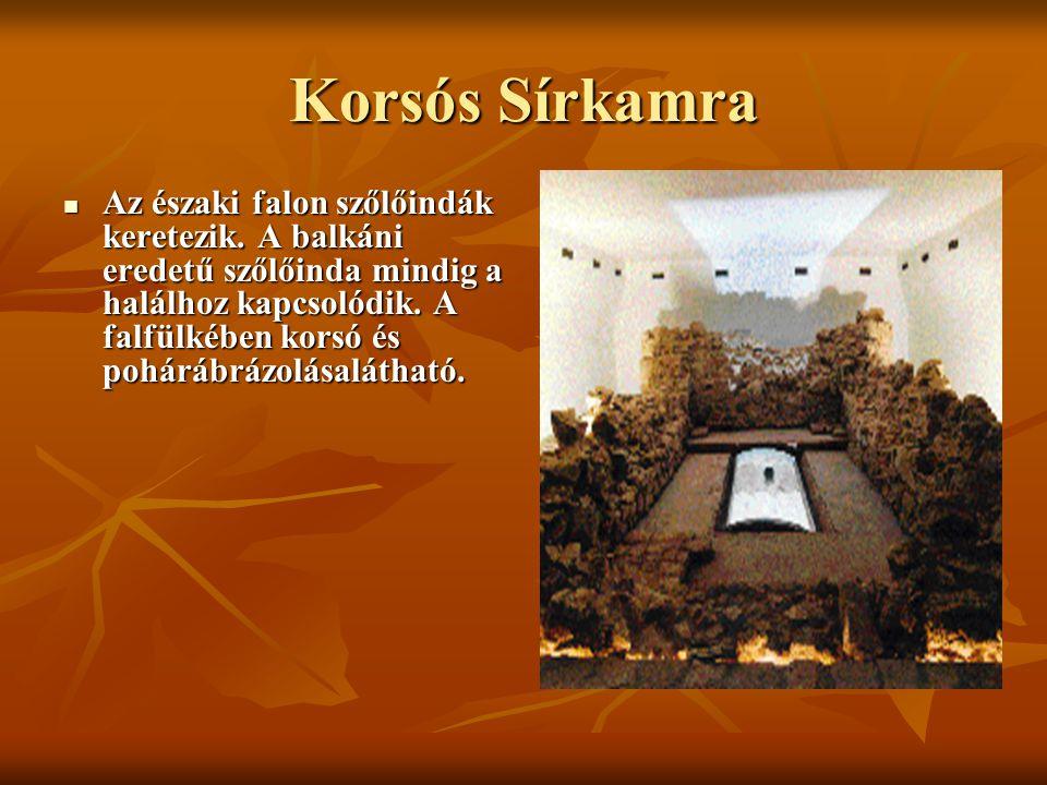 Korsós Sírkamra Az északi falon szőlőindák keretezik. A balkáni eredetű szőlőinda mindig a halálhoz kapcsolódik. A falfülkében korsó és pohárábrázolás