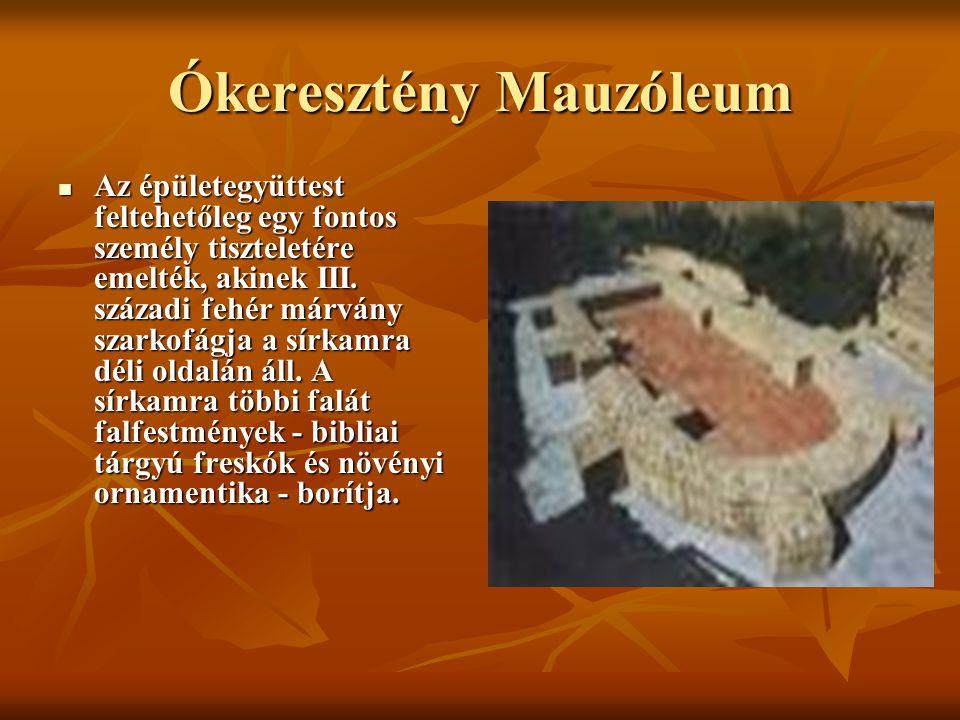 Ókeresztény Mauzóleum Az épületegyüttest feltehetőleg egy fontos személy tiszteletére emelték, akinek III. századi fehér márvány szarkofágja a sírkamr