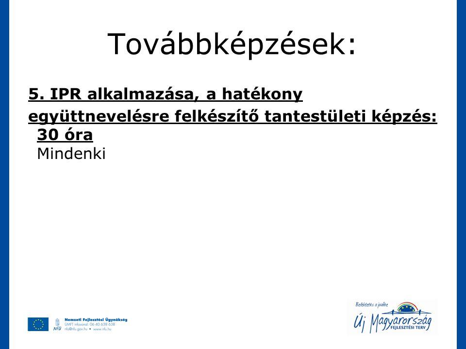 Továbbképzések: 5. IPR alkalmazása, a hatékony együttnevelésre felkészítő tantestületi képzés: 30 óra Mindenki