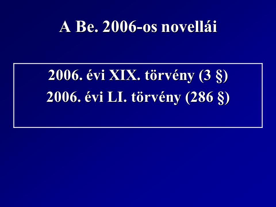 A Be. 2006-os novellái 2006. évi XIX. törvény (3 §) 2006. évi LI. törvény (286 §)