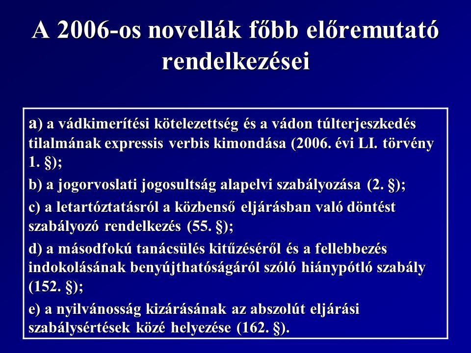 A 2006-os novellák főbb előremutató rendelkezései a ) a vádkimerítési kötelezettség és a vádon túlterjeszkedés tilalmának expressis verbis kimondása (2006.