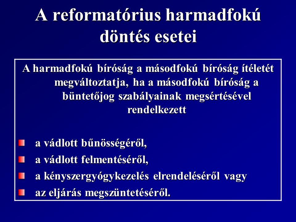 A reformatórius harmadfokú döntés esetei A harmadfokú bíróság a másodfokú bíróság ítéletét megváltoztatja, ha a másodfokú bíróság a büntetőjog szabály