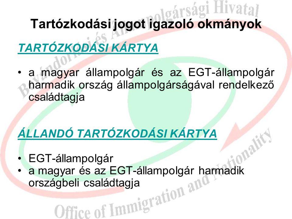 Tartózkodási jogot igazoló okmányok TARTÓZKODÁSI KÁRTYA a magyar állampolgár és az EGT-állampolgár harmadik ország állampolgárságával rendelkező csalá