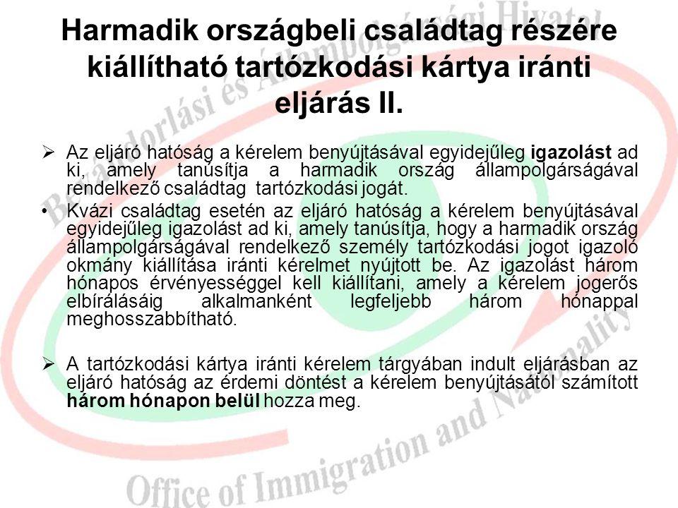 Harmadik országbeli családtag részére kiállítható tartózkodási kártya iránti eljárás II.  Az eljáró hatóság a kérelem benyújtásával egyidejűleg igazo