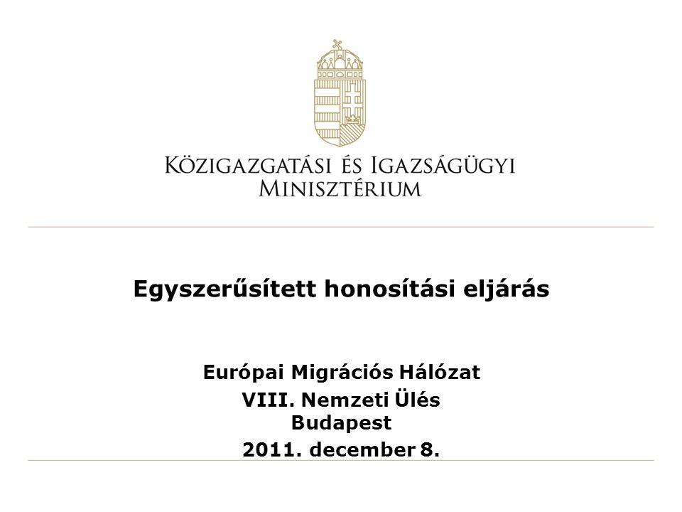 Egyszerűsített honosítási eljárás Európai Migrációs Hálózat VIII. Nemzeti Ülés Budapest 2011. december 8.