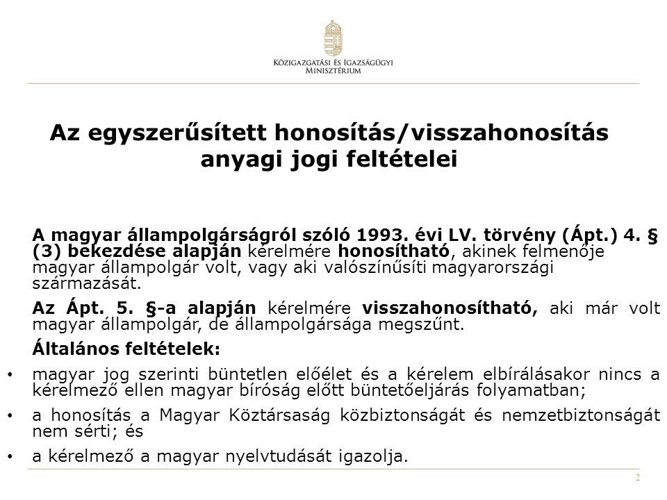 2 Az egyszerűsített honosítás/visszahonosítás anyagi jogi feltételei A magyar állampolgárságról szóló 1993. évi LV. törvény (Ápt.) 4. § (3) bekezdése