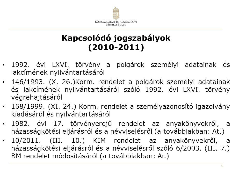 5 Kapcsolódó jogszabályok (2010-2011) 1992. évi LXVI. törvény a polgárok személyi adatainak és lakcímének nyilvántartásáról 146/1993. (X. 26.)Korm. re