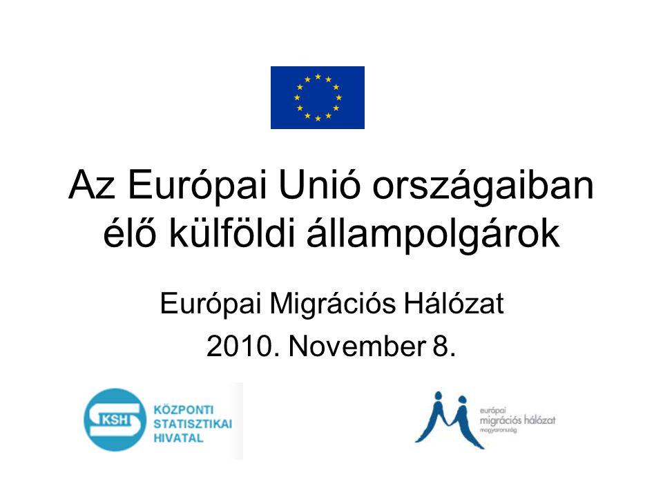 Az Európai Unió országaiban élő külföldi állampolgárok Európai Migrációs Hálózat 2010. November 8.