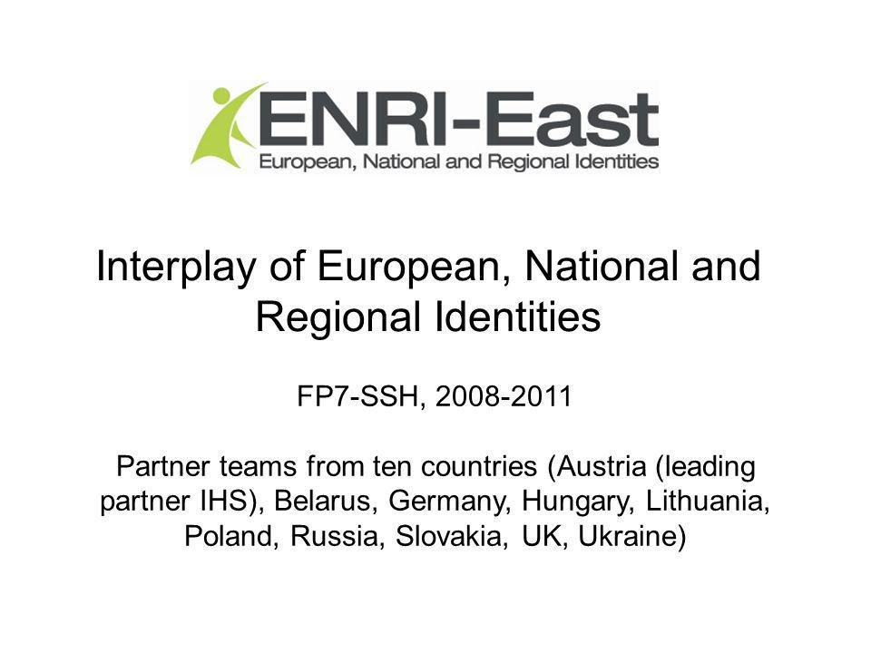Interplay of European, National and Regional Identities FP7-SSH, 2008-2011 Partner teams from ten countries (Austria (leading partner IHS), Belarus, G