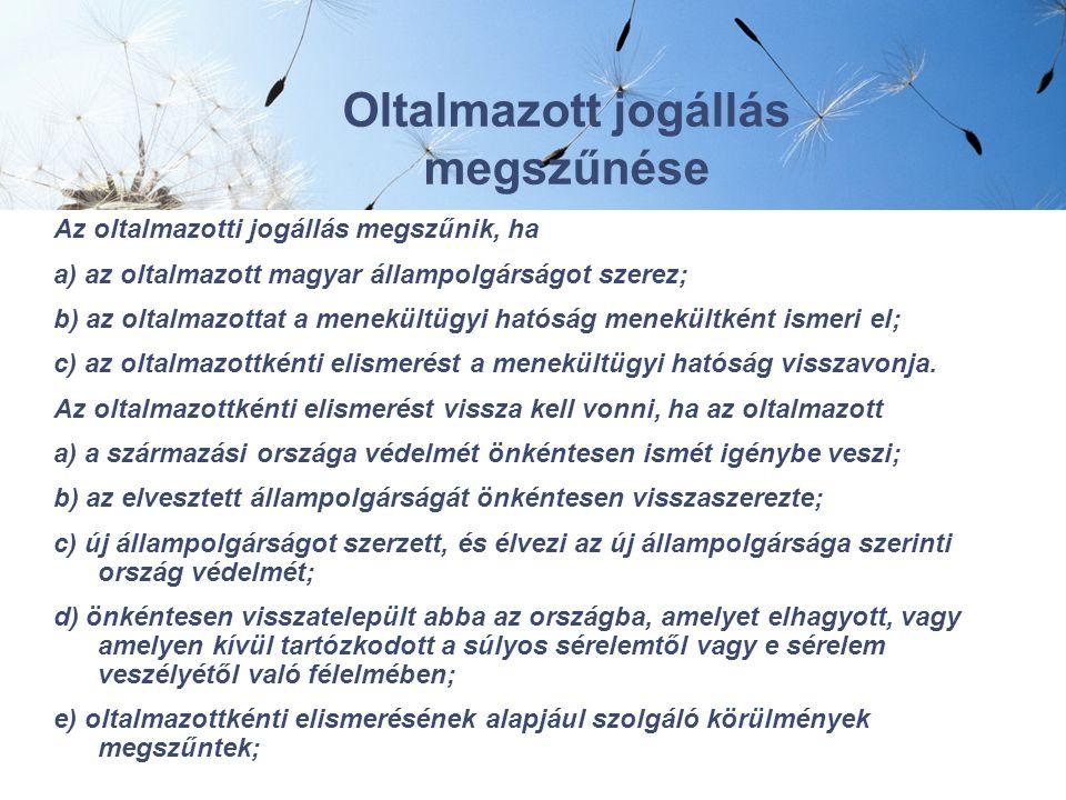 Oltalmazott jogállás megszűnése Az oltalmazotti jogállás megszűnik, ha a) az oltalmazott magyar állampolgárságot szerez; b) az oltalmazottat a menekültügyi hatóság menekültként ismeri el; c) az oltalmazottkénti elismerést a menekültügyi hatóság visszavonja.