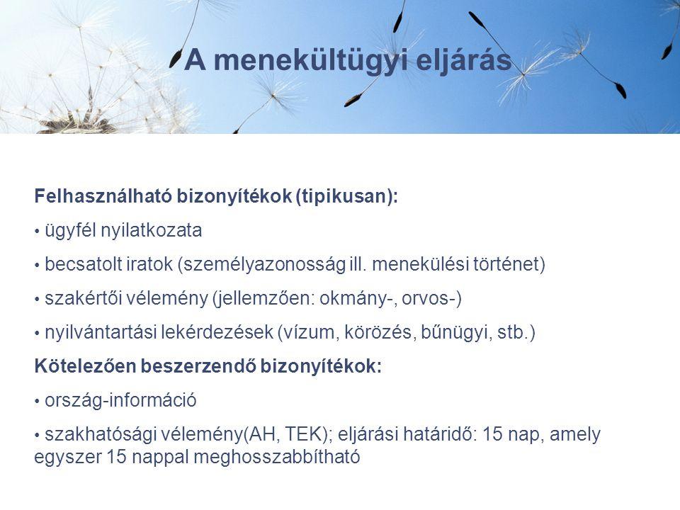 Felhasználható bizonyítékok (tipikusan): ügyfél nyilatkozata becsatolt iratok (személyazonosság ill. menekülési történet) szakértői vélemény (jellemző