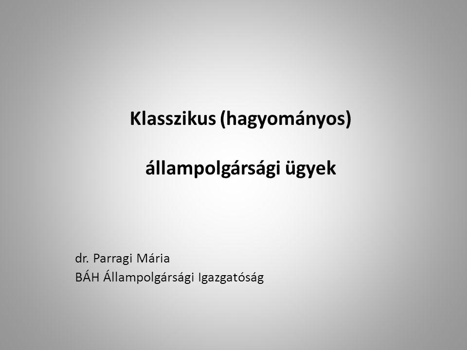 Állampolgársági bizonyítvány Csak állampolgársági tényt igazol Az érintett magyar állampolgár, nem magyar állampolgár (soha nem volt), magyar állampolgár volt, de elvesztette.