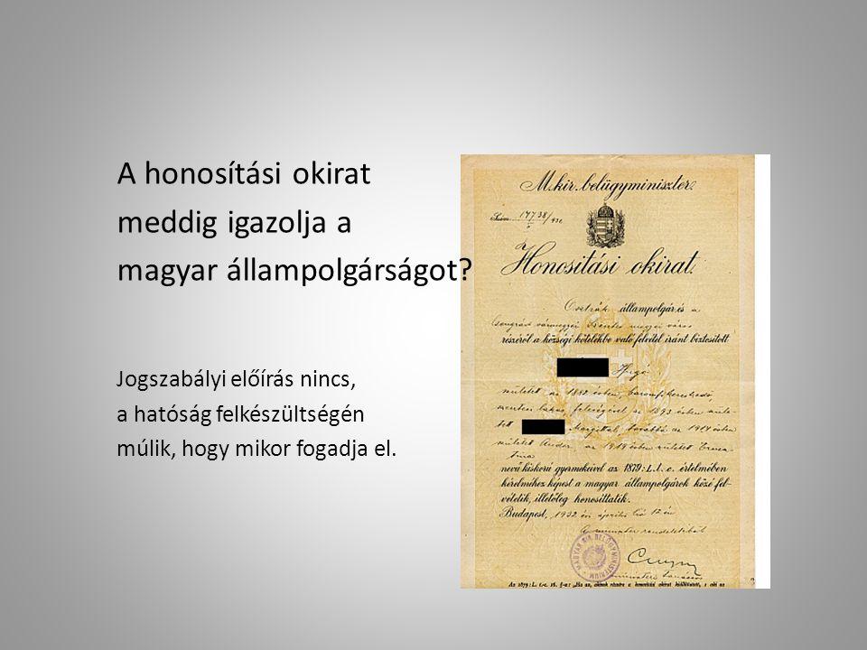 A honosítási okirat meddig igazolja a magyar állampolgárságot.