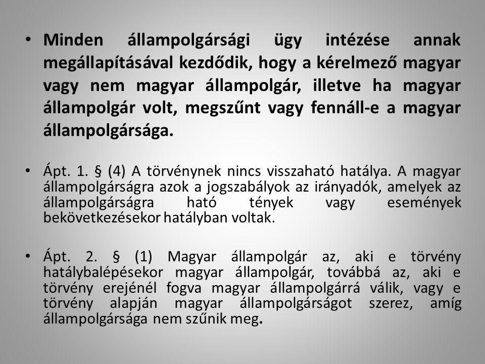Minden állampolgársági ügy intézése annak megállapításával kezdődik, hogy a kérelmező magyar vagy nem magyar állampolgár, illetve ha magyar állampolgár volt, megszűnt vagy fennáll-e a magyar állampolgársága.