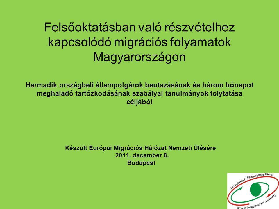 Felsőoktatásban való részvételhez kapcsolódó migrációs folyamatok Magyarországon Harmadik országbeli állampolgárok beutazásának és három hónapot meghaladó tartózkodásának szabályai tanulmányok folytatása céljából Készült Európai Migrációs Hálózat Nemzeti Ülésére 2011.