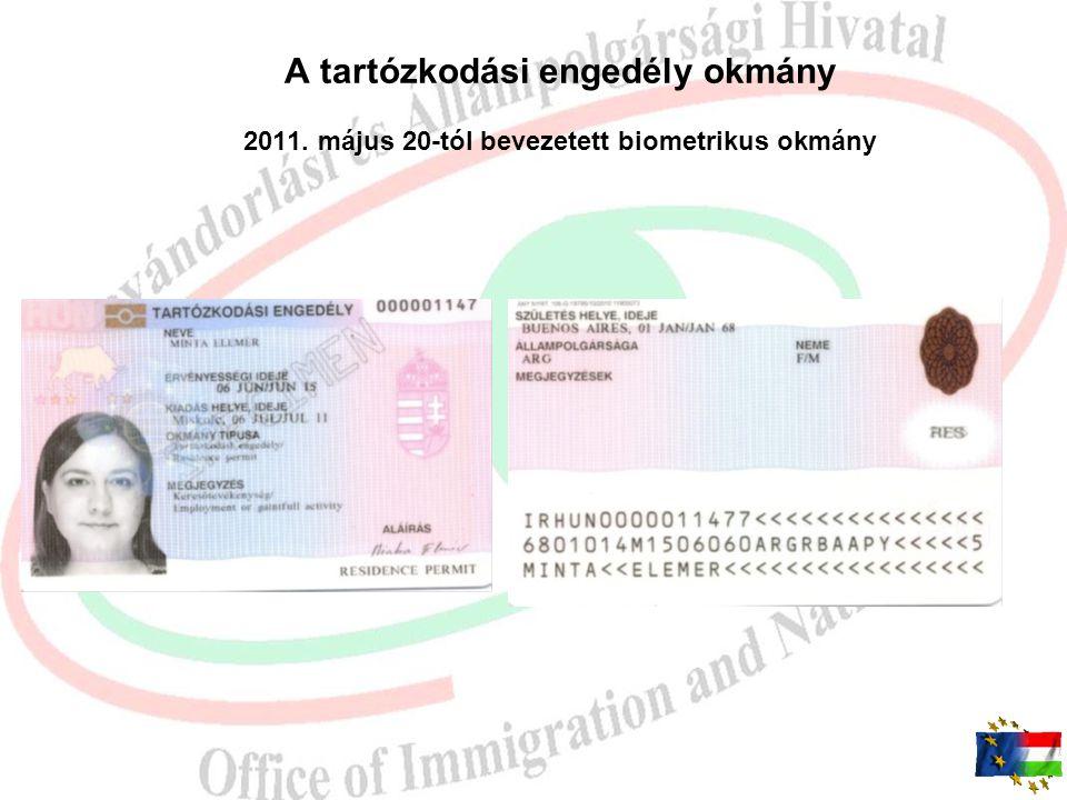 Biometrikus okmányok 2011.05.20-tól  Tartózkodási engedély  Kishatárforgalmi engedély  Letelepedési-,bevándorlási engedély, ideiglenes-, nemzeti-,