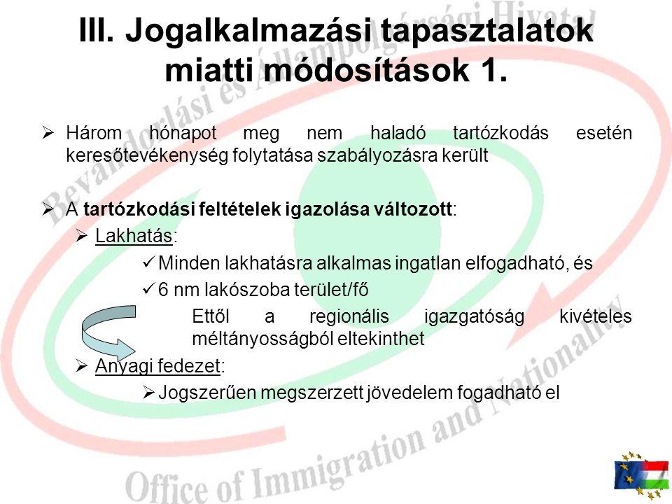 II. Visszaélések elleni küzdelem  Tartózkodási engedély kiadása iránti eljárásban az elutasítási/visszavonási okok bővültek: a cél vonatkozásában a k