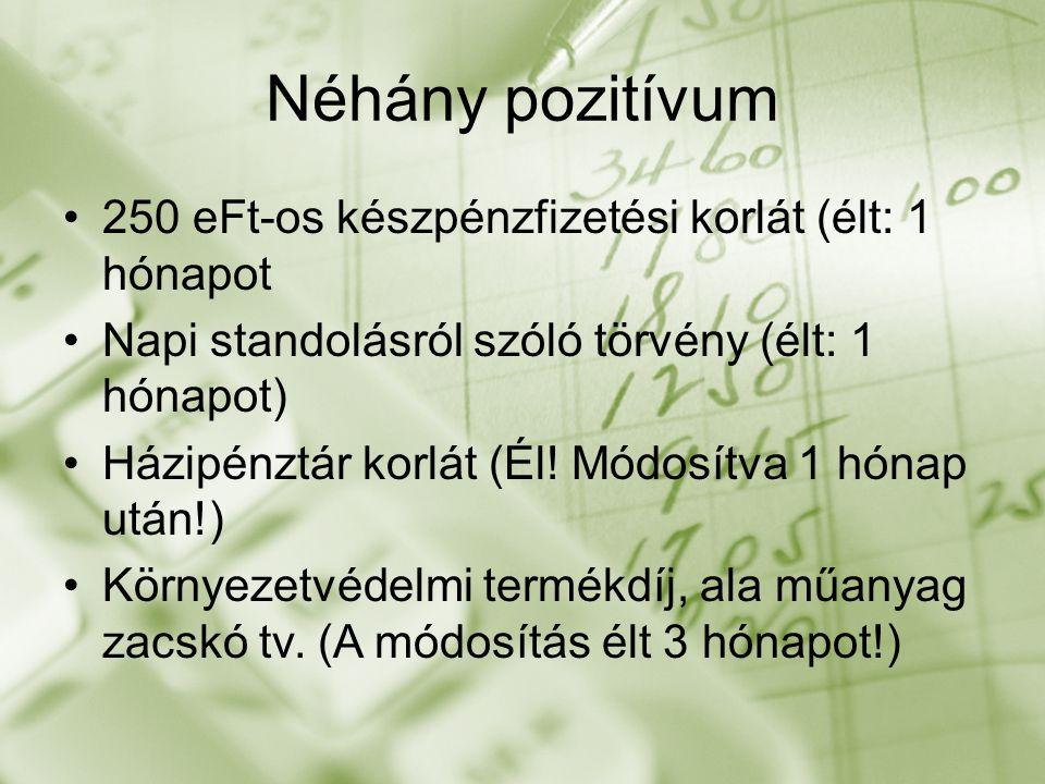Néhány pozitívum 250 eFt-os készpénzfizetési korlát (élt: 1 hónapot Napi standolásról szóló törvény (élt: 1 hónapot) Házipénztár korlát (Él.