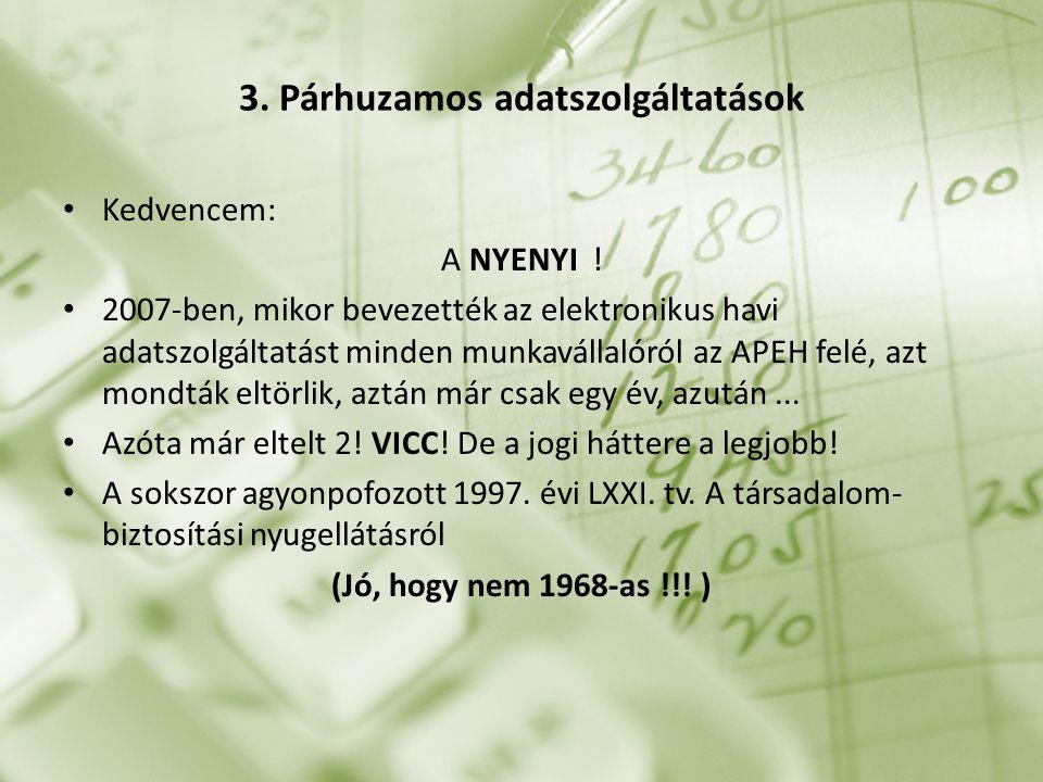 A 97.§.(2) bekezdése pontosan úgy fogalmazott, hogy adatszolgáltatást utolsó alkalommal 2008-ra vonatkozóan 2009.