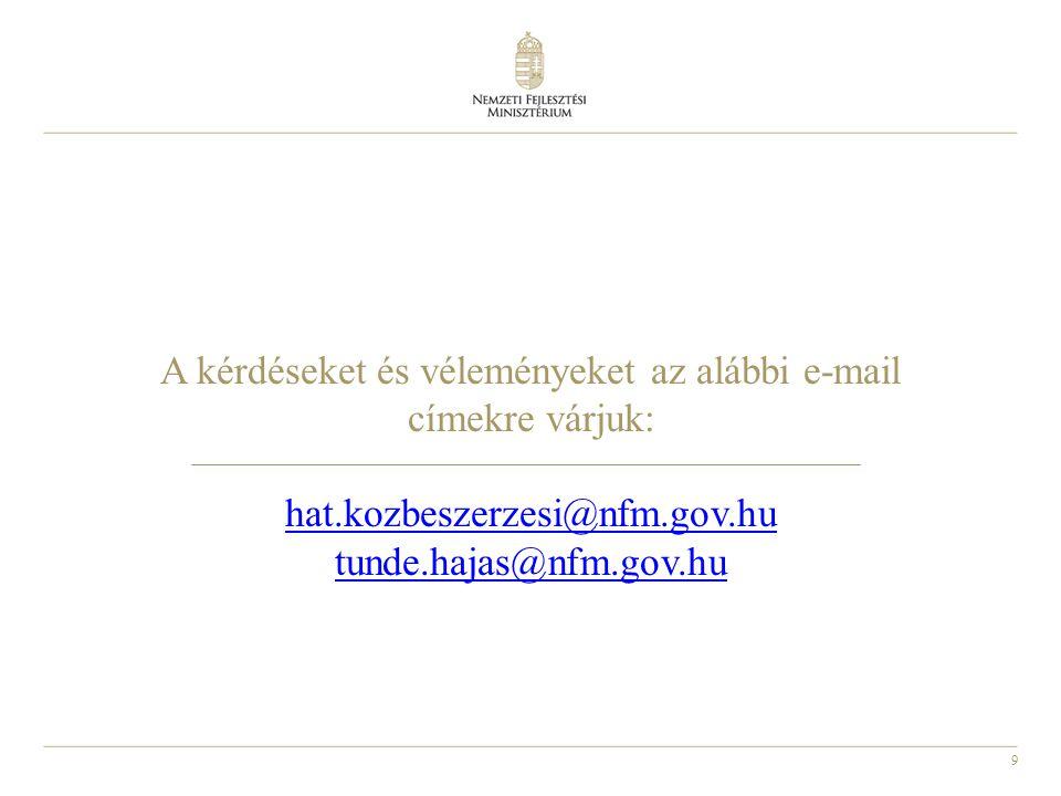 9 A kérdéseket és véleményeket az alábbi e-mail címekre várjuk: hat.kozbeszerzesi@nfm.gov.hu tunde.hajas@nfm.gov.hu hat.kozbeszerzesi@nfm.gov.hu tunde