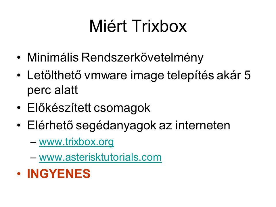 Miért Trixbox Minimális Rendszerkövetelmény Letölthető vmware image telepítés akár 5 perc alatt Előkészített csomagok Elérhető segédanyagok az interne
