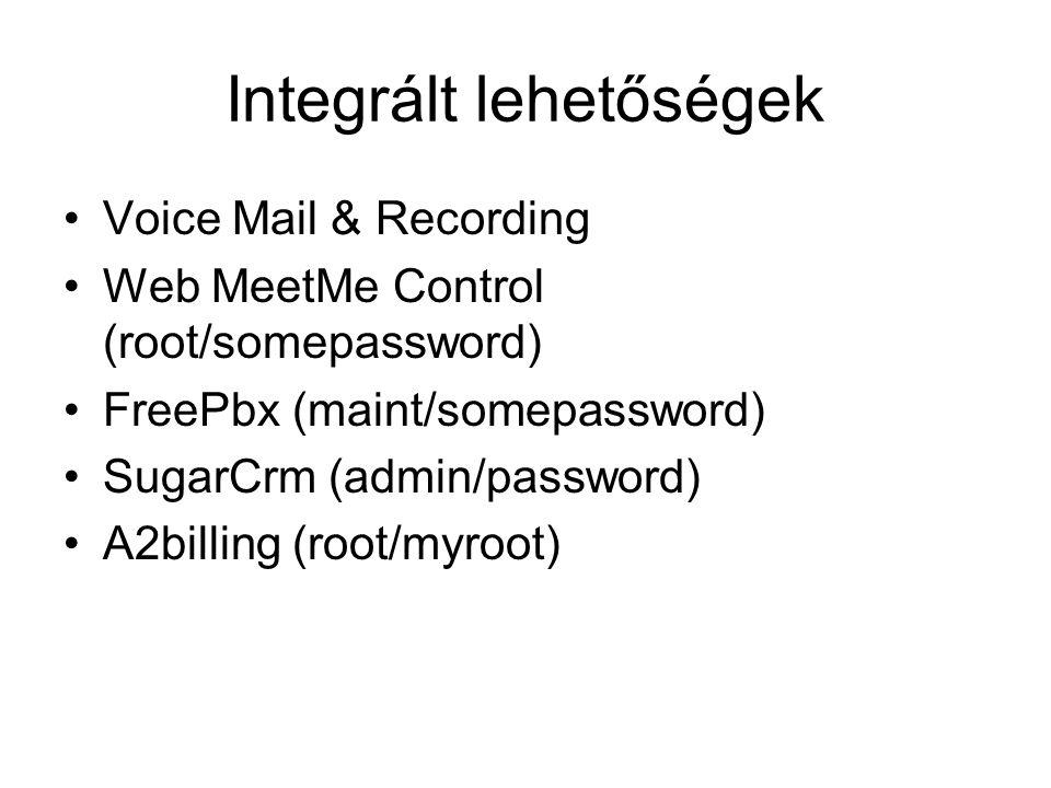 Integrált lehetőségek Voice Mail & Recording Web MeetMe Control (root/somepassword) FreePbx (maint/somepassword) SugarCrm (admin/password) A2billing (