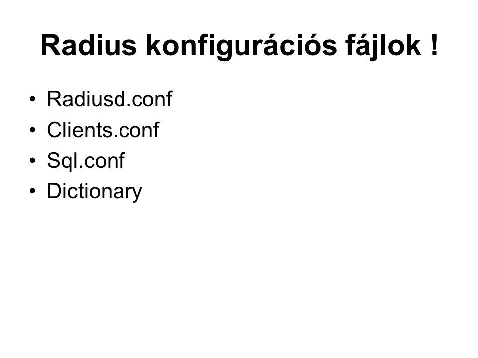 Radius konfigurációs fájlok ! Radiusd.conf Clients.conf Sql.conf Dictionary