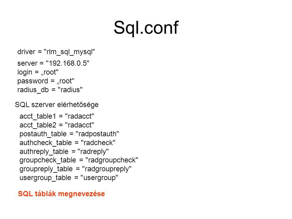 "Sql.conf driver = rlm_sql_mysql server = 192.168.0.5 login = ""root password = ""root radius_db = radius SQL szerver elérhetősége acct_table1 = radacct acct_table2 = radacct postauth_table = radpostauth authcheck_table = radcheck authreply_table = radreply groupcheck_table = radgroupcheck groupreply_table = radgroupreply usergroup_table = usergroup SQL táblák megnevezése"