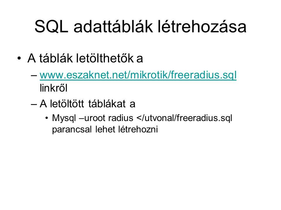 SQL adattáblák létrehozása A táblák letölthetők a –www.eszaknet.net/mikrotik/freeradius.sql linkrőlwww.eszaknet.net/mikrotik/freeradius.sql –A letöltö